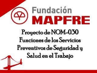 Proyecto de NOM-030 Funciones de los Servicios Preventivos de Seguridad y Salud en el Trabajo