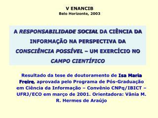 A RESPONSABILIDADE SOCIAL DA CI NCIA DA INFORMA  O NA PERSPECTIVA DA CONSCI NCIA POSS VEL   UM EXERC CIO NO CAMPO CIENT