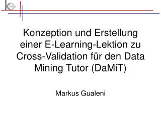 Konzeption und Erstellung einer E-Learning-Lektion zu Cross-Validation f r den Data Mining Tutor DaMiT
