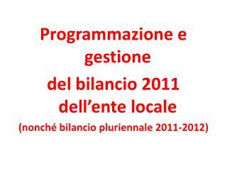 Programmazione e gestione  del bilancio 2011 dell ente locale nonch  bilancio pluriennale 2011-2012