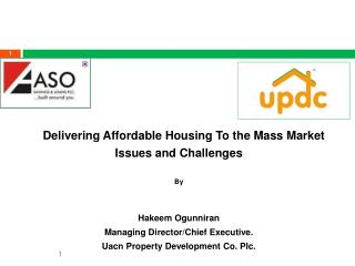 Delivering Affordable Housing To the Mass Market Issues and Challenges  By   Hakeem Ogunniran Managing Director