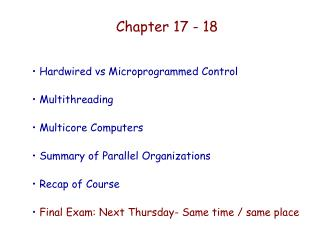 Hardwired vs Microprogrammed Control   Multithreading   Multicore Computers   Summary of Parallel Organizations   Recap