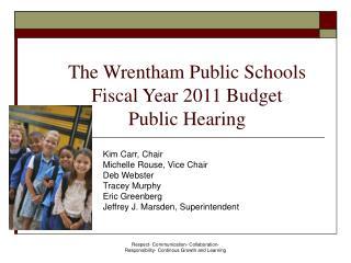 The Wrentham Public Schools  Fiscal Year 2011 Budget Public Hearing