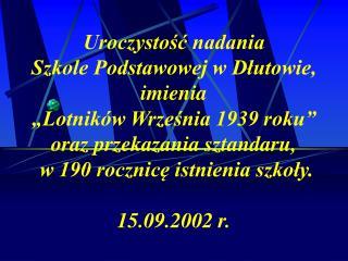 Uroczystosc nadania  Szkole Podstawowej w Dlutowie, imienia   Lotnik w Wrzesnia 1939 roku  oraz przekazania sztandaru,