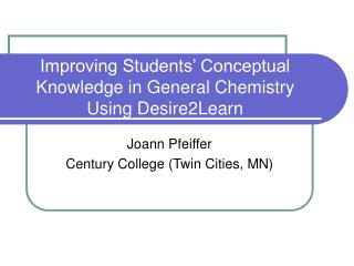 Improving Students  Conceptual Knowledge in General Chemistry Using Desire2Learn