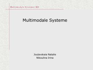 Multimodale Systeme      Joulavskaia Natalie Nikoulina Irina