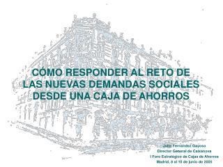 C MO RESPONDER AL RETO DE LAS NUEVAS DEMANDAS SOCIALES DESDE UNA CAJA DE AHORROS