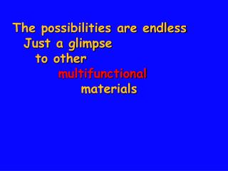 The possibilities are endless   Just a glimpse   to other    multifunctional     materials