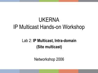 UKERNA IP Multicast Hands-on Workshop