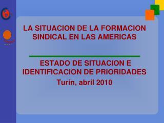 LA SITUACION DE LA FORMACION SINDICAL EN LAS AMERICAS    ESTADO DE SITUACION E IDENTIFICACION DE PRIORIDADES Tur n, abri