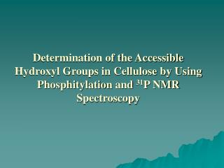 Determination of the Accessible Hydroxyl Groups in Cellulose by Using Phosphitylation and 31P NMR Spectroscopy
