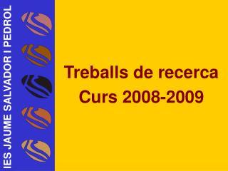 Treballs de recerca Curs 2008-2009