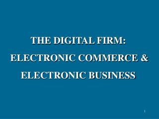 THE DIGITAL FIRM:  ELECTRONIC COMMERCE   ELECTRONIC BUSINESS