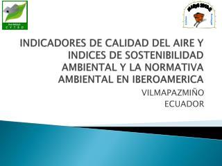 INDICADORES DE CALIDAD DEL AIRE Y INDICES DE SOSTENIBILIDAD AMBIENTAL Y LA NORMATIVA AMBIENTAL EN IBEROAMERICA