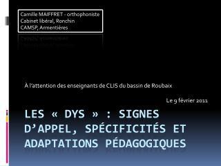 LES   DYS   : signes d appel, SP CIFICIT S et adaptations p dagogiques