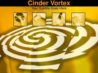 Cinder Vortex