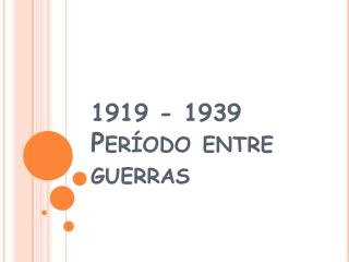 1919 - 1939 Per odo entre guerras