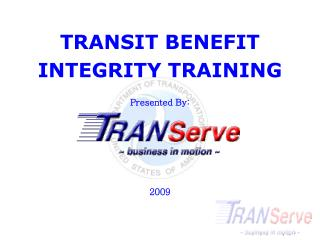 TRANSIT BENEFIT INTEGRITY TRAINING  Presented By:       2009
