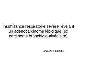 Insuffisance respiratoire s v re r v lant un ad nocarcinome l pidique ex carcinome bronchiolo-alv olaire