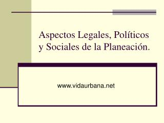 Aspectos Legales, Pol ticos y Sociales de la Planeaci n.