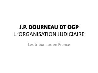 J.P. DOURNEAU DT OGP L  ORGANISATION JUDICIAIRE