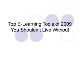Top E-Learning Tools of 2009 You Shouldn???t Live Without