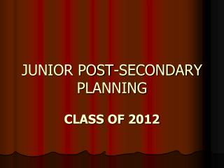 JUNIOR POST-SECONDARY PLANNING
