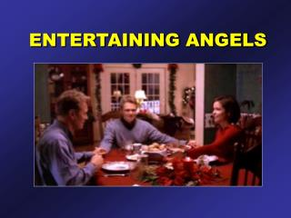 ENTERTAINING ANGELS