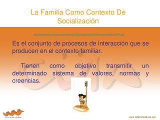 La Familia Como Contexto De Socializaci n