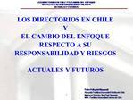 LOS DIRECTORIOS EN CHILE  Y  EL CAMBIO DEL ENFOQUE  RESPECTO A SU RESPONSABILIDAD Y RIESGOS   ACTUALES Y FUTUROS