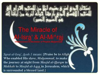 Surat al-Isra, Ayah 1 means: [Praise be to Allah Who enabled His slave, Muhammad, to make the journey at night from Masj