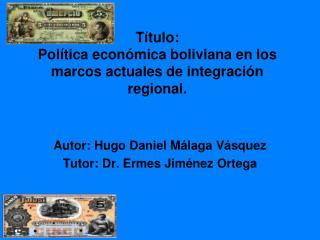 T tulo: Pol tica econ mica boliviana en los marcos actuales de integraci n regional.