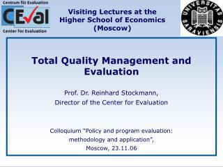 Total Quality Management and Evaluation  Prof. Dr. Reinhard Stockmann,  Director of the Center for Evaluation   olloquiu