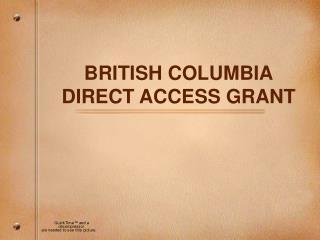 BRITISH COLUMBIA DIRECT ACCESS GRANT