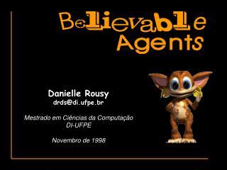 Danielle Rousy  drdsdi.ufpe.br  Mestrado em Ci ncias da Computa  o DI-UFPE  Novembro de 1998