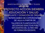 BANCO NACIONAL DE  RGANOS Y TEJIDOS URUGUAY    PROYECTO ACCI N SIEMBRA EDUCACI N Y SALUD TRASPLANTE Y DONACI N DE  RGANO