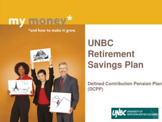 UNBC  Retirement Savings Plan  Defined Contribution Pension Plan DCPP