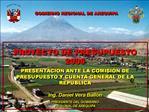 PROYECTO DE PRESUPUESTO 2006  PRESENTACION ANTE LA COMISI N DE PRESUPUESTO Y CUENTA GENERAL DE LA REPUBLICA  Ing. Daniel