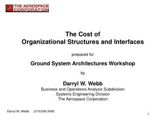 The Cost of  Organizational Structures and Interfaces  prepared for  Ground System Architectures Workshop  by  Darryl W.