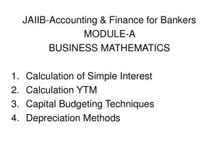 JAIIB-Accounting  Finance for Bankers MODULE-A  BUSINESS MATHEMATICS  Calculation of Simple Interest Calculation YTM Cap