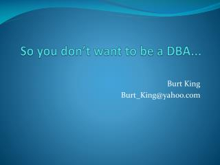 So you don t want to be a DBA...