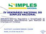 IV SEMIN RIO NACIONAL DO SIMPLES NACIONAL ASSUNTO:Reforma Regulat ria e Simplifica  o de Procedimentos Administrativos p