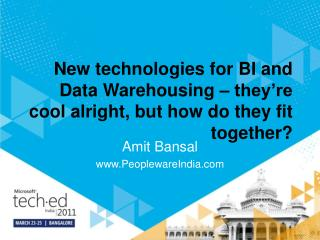 New technologies for BI and Data Warehousing   they re cool alright, but how do they fit together