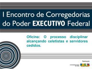 Oficina: O processo disciplinar alcan ando celetistas e servidores cedidos.