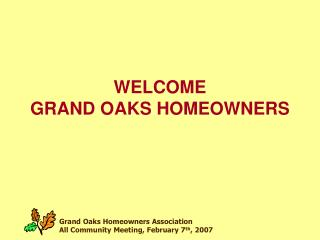 WELCOME  GRAND OAKS HOMEOWNERS