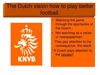 The Dutch vision how to play better football.