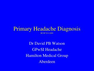 Primary Headache Diagnosis RCGP 28.4.2009