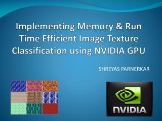 Implementing Memory  Run Time Efficient Image Texture Classification using NVIDIA GPU