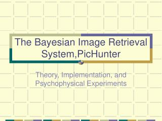 The Bayesian Image Retrieval System,PicHunter