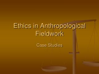 Ethics in Anthropological Fieldwork
